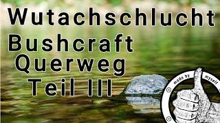 Bushcraft Survival Wanderung Querweg Wutachschlucht - Schlafen im Wald Teil 3/7