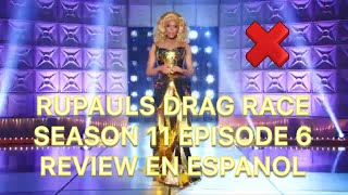 RUPAULS DRAG RACE SEASON 11 EPISODE 6 REVIEW EN ESPANOL