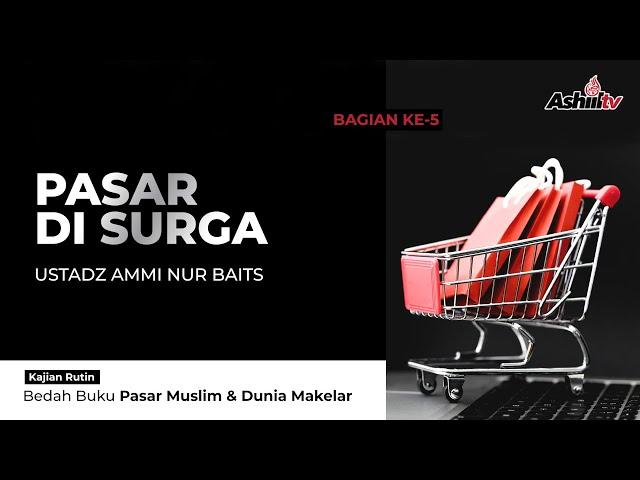 🔴 [LIVE] Pasar di Surga - Ustadz Ammi Nur Baits ST., BA حفظه الله