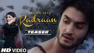 Song Teaser ► Kadraan Sachin Seth Full Releasing on 4 July 2019