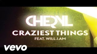 Cheryl - Craziest Things ft. will.i.am