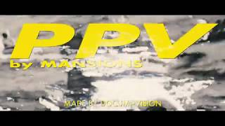 """Mansions - """"PPV"""""""