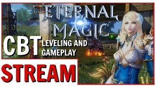 Eternal Magic New MMORPG CBT Leveling & Gameplay | Twitch VOD