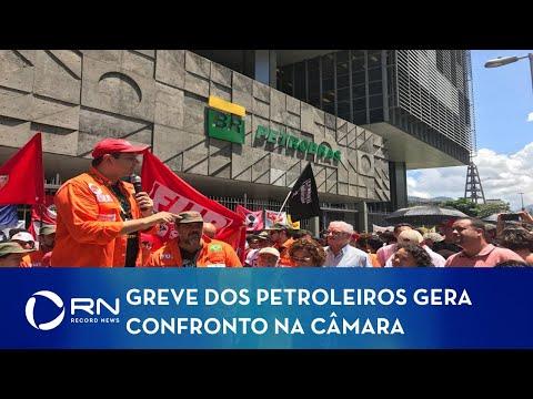 Greve Dos Petroleiros Causa Confusão Na Câmara Dos Deputados