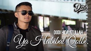 YA HABIBAL QOLBI - Dodi Hidayatullah
