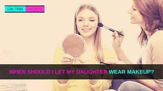 WHEN SHOULD I LET MY DAUGHTER WEAR MAKEUP?