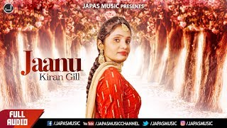 New Punjabi Song | Jaanu ( Full song Audio ) | Kiran Gill | Japas music
