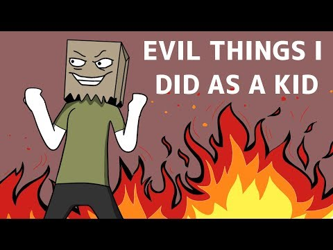 EVIL THINGS I DID AS A KID