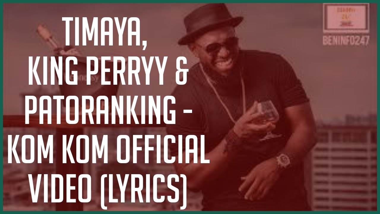 Download Timaya, King Perryy & Patoranking - Kom Kom Official Video (lyrics)