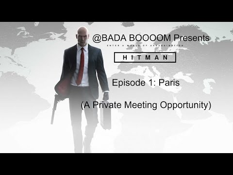 Hitman 2016  Episode 1:  Paris (A Private Meeting Opportunity)