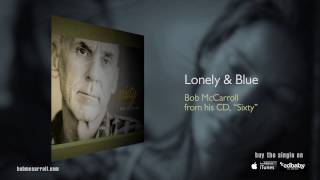 Lonely & Blue - Bob McCarroll, Singer/Songwriter, Acoustic Americana