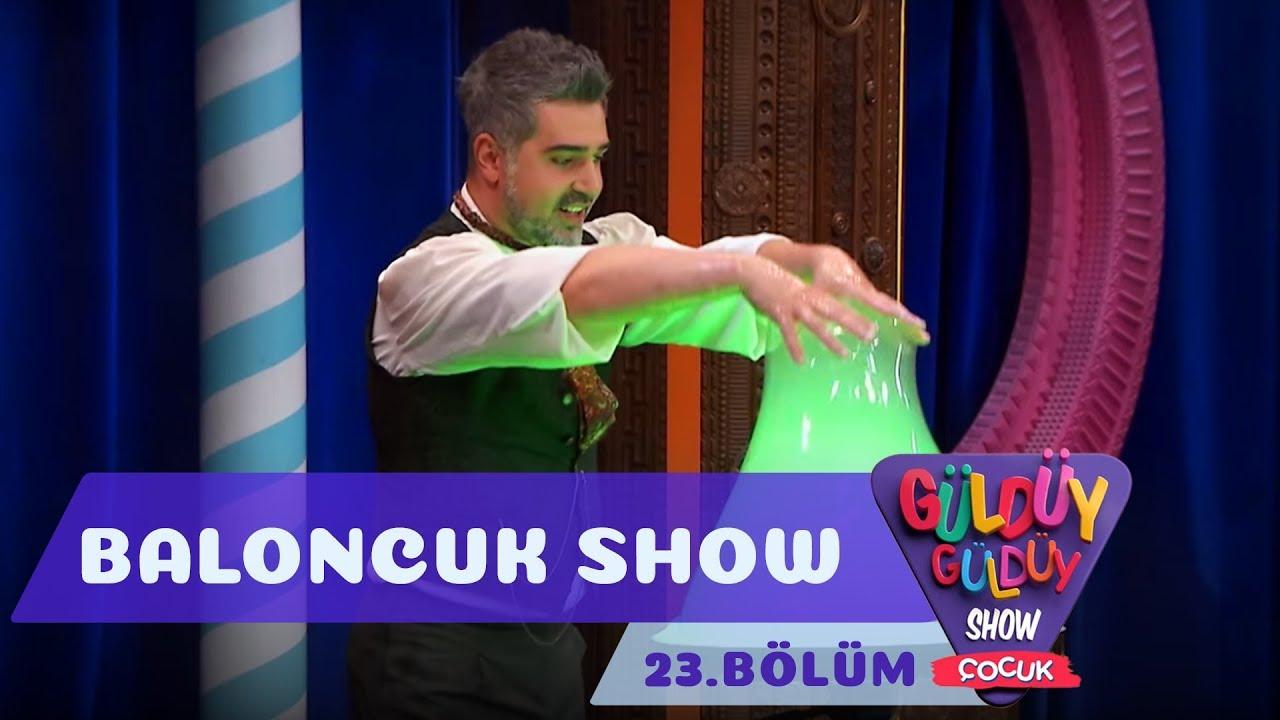 Güldüy Güldüy Show Çocuk 23.Bölüm - Baloncuk Show