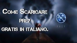 #9 Tutorial ITA|Come scaricare Prey in Italiano gratis per PC!| 2017
