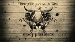 BROTHER DAN ALL STARS - SHOOT THEM AMIGO
