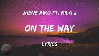 Jhené Aiko - On The Way ft. Mila J (Lyrics) | BABEL