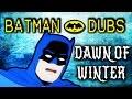 Batman Dubs: Dawn Of Winter [Parody]