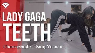 Lady GaGa - Teeth | Dance Choreography 안무 성윤주 SungYoonJu | Girlish Class by LJ DANCE