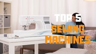 Best Sewing Machine in 2019 - Top 5 Sewing Machines Review