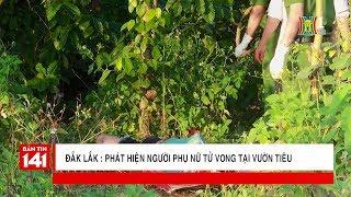 Đắk Lắk phát hiện thi thể người phụ nữ tại vườn tiêu   Tin nóng   Nhật ký 141