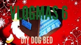 Vlogmas 6: Diy Dogbed!!