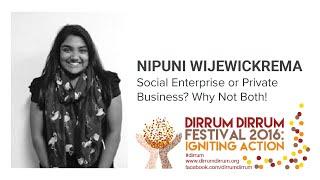 Nipuni Wijewickrema | Social Enterprise or Private Business? | #dirrumfestivalCBR 2016