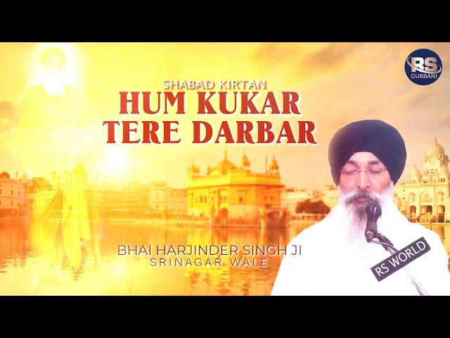 Hum Kukar Tere Darbar | Shabad Kirtan | Bhai Harjinder Singh Ji Sri Nagar Wale