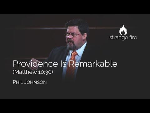 Providence Is Remarkable (Matthew 10:30) Phil Johnson