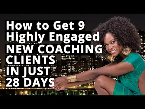 How to Get Coaching Clients! Get 9 Awesome Life Coach Clients in 28 Days