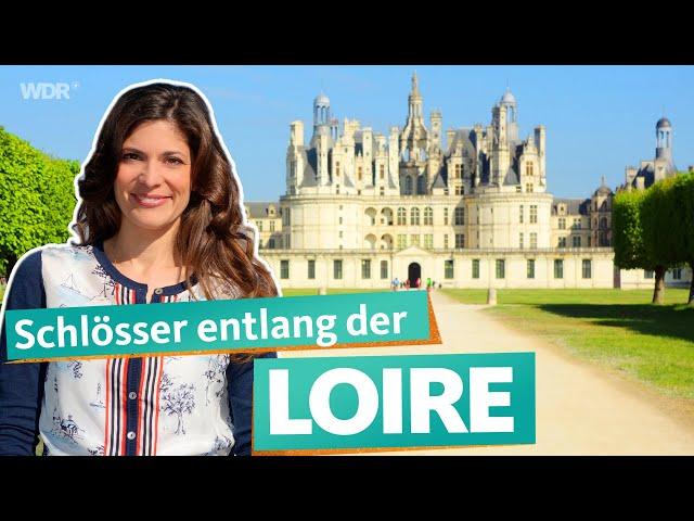 Entlang der Loire – Frankreichs prachtvolle Schlösser | WDR Reisen