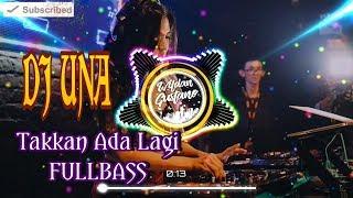 Download Lagu DJ UNA Takkan Ada Lagi | Harus Ku Akui Sulit Cari Penggantimu REMIX FULLBASS 2020 mp3