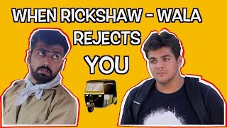 When Rickshaw-Wala Rejects You | Ashish Chanchlani