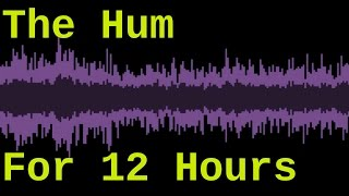 The Hum ( Taos Hum for 12 Hours )
