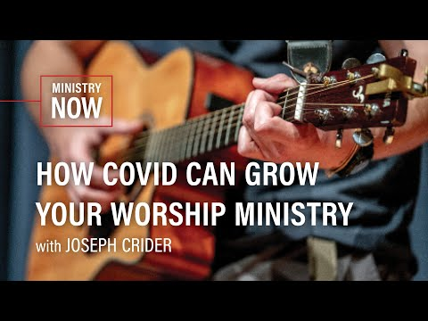how-covid-can-grow-your-worship-ministry-(ministry-now-with-joseph-crider)