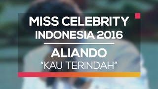 Aliando - Kau Terindah (Miss Celebrity Indonesia 2016)