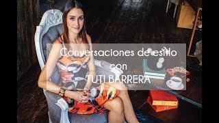 Conversaciones de Estilo con Tuti Barrera.