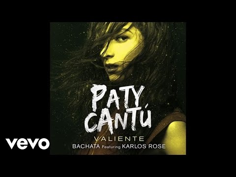 Paty Cantú - Valiente (Version Bachata/Audio) ft. Karlos Rosé