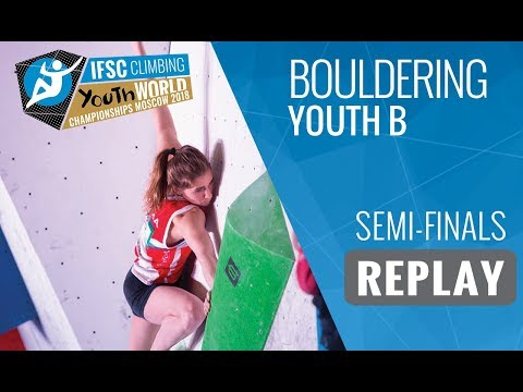 IFSC Youth World Championships Moscow 2018 - Bouldering - Semi-Finals - Youth B