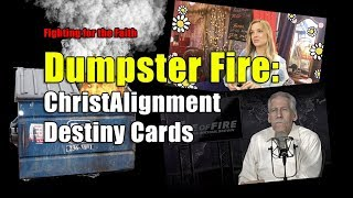DUMPSTER FIRE:  ChristAlignment Destiny Cards