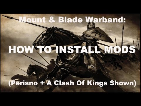 How To Install/Patch Mods For Mount & Blade Warband: Clash Of Kings, Perisno And More...