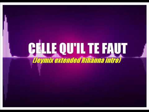 CELLE QU'IL TE FAUT (Jeymix extended Ri'aNa Intro)