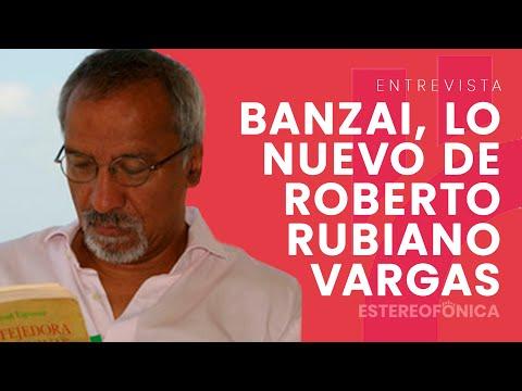 """""""Banzai"""", lo nuevo de Roberto Rubiano Vargas"""
