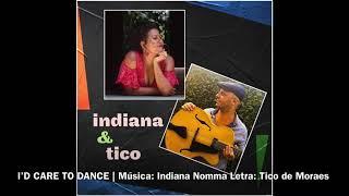INDIANA & TICO: I'D CARE TO DANCE | Música: Indiana Nomma Letra: Tico de Moraes