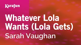 Karaoke Whatever Lola Wants (Lola Gets) - Sarah Vaughan *