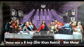 Jesus was a B-boy (Shir Khan Remix) - Ben Mono