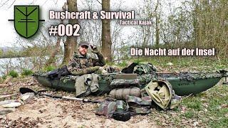 Bushcraft, Survival, Tactical Kajak und über Nacht auf der einsamen Insel.