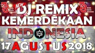DJ TOP REMIX SPESIAL KEMERDEKAAN INDONESIA KE 73 FULL BASS MANTAP JIWA 2018