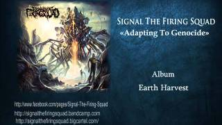 "SIGNAL THE FIRING SQUAD - ""Adapting To Genocide"""