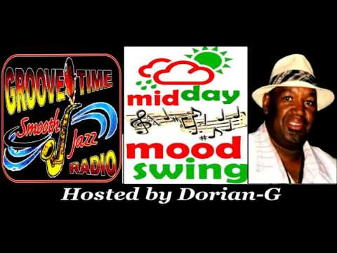 GROOVE-TIME SMOOTH JAZZ presents MID-DAY MOOD-SWING for WEEK OF 8-2-17 (Part 1 of 2)