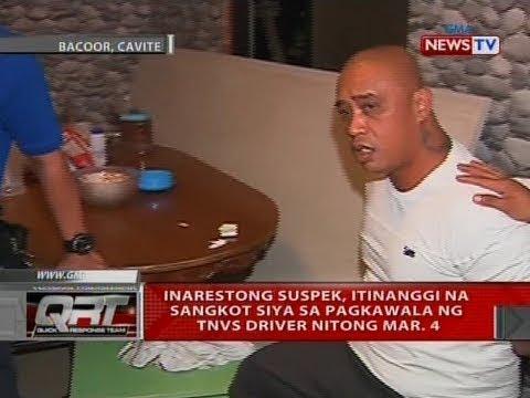 QRT: Pangunahing suspek sa pagkawala ng isang TNVS driver nitong Mar. 4, arestado