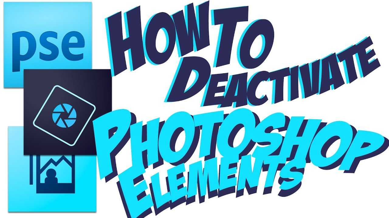 Deactivate & Uninstall Adobe Photoshop Elements